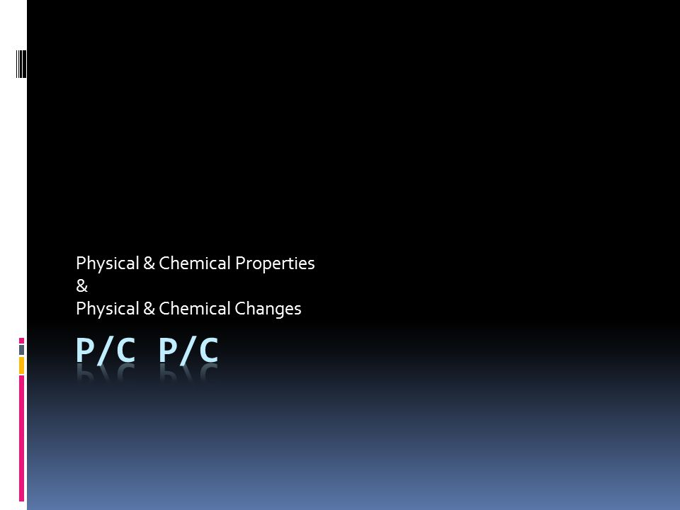 Physical & Chemical Properties & Physical & Chemical Changes