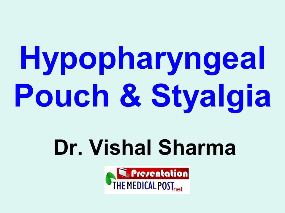 Hypopharyngeal Pouch & Styalgia