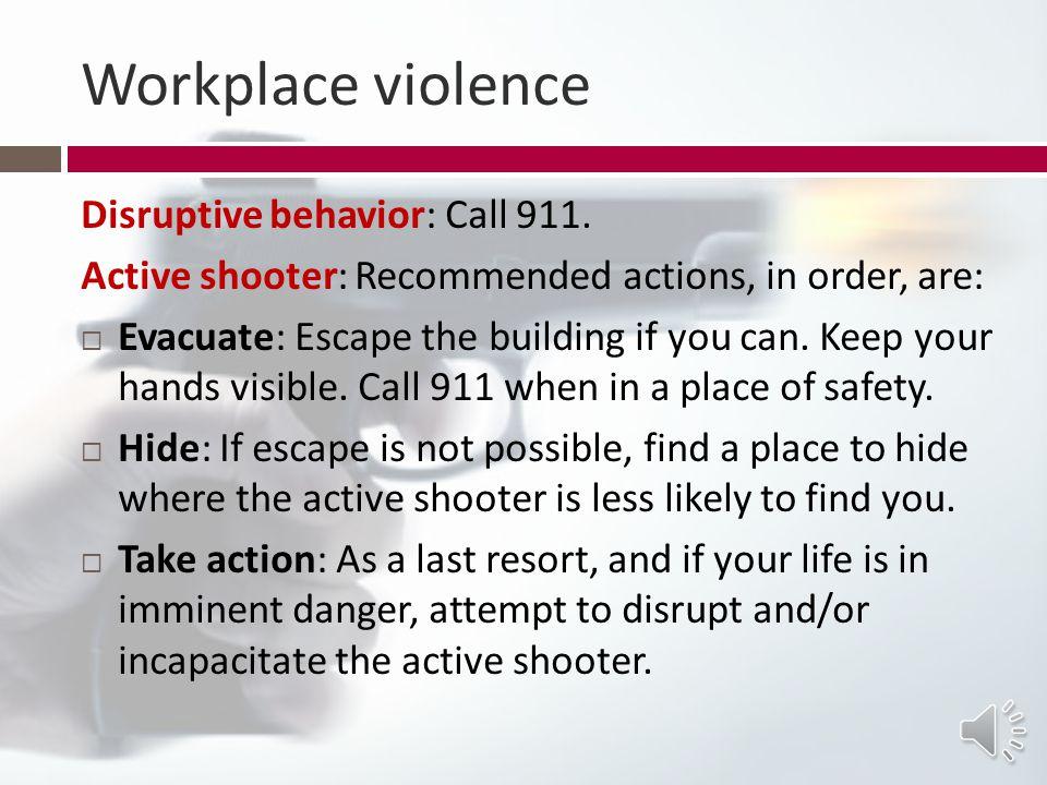 Workplace violence Disruptive behavior: Call 911.