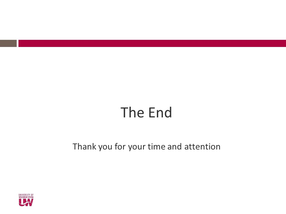 The End Thank you for your time and attention