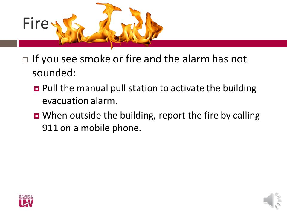 Fire If you see smoke or fire and the alarm has not sounded: