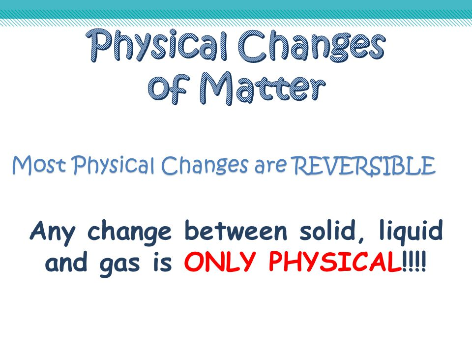 Any change between solid, liquid and gas is ONLY PHYSICAL!!!!