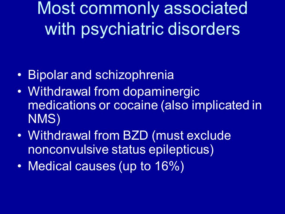 Most commonly associated with psychiatric disorders