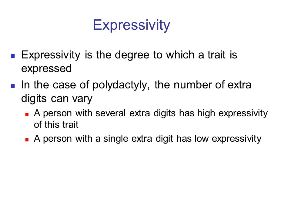 Expressivity Expressivity is the degree to which a trait is expressed