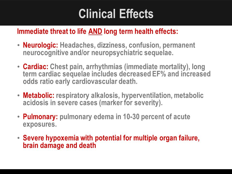 Clinical Effects Immediate threat to life AND long term health effects: