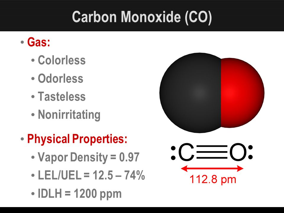 Carbon Monoxide (CO) Gas: Colorless Odorless Tasteless Nonirritating