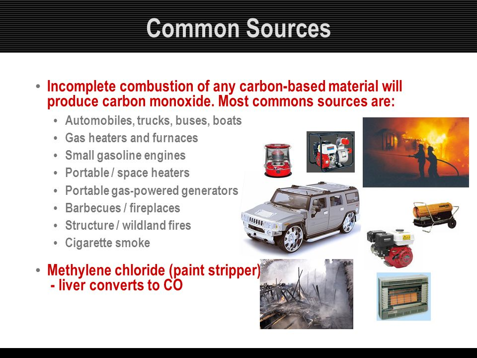Common Sources Incomplete combustion of any carbon-based material will produce carbon monoxide. Most commons sources are: