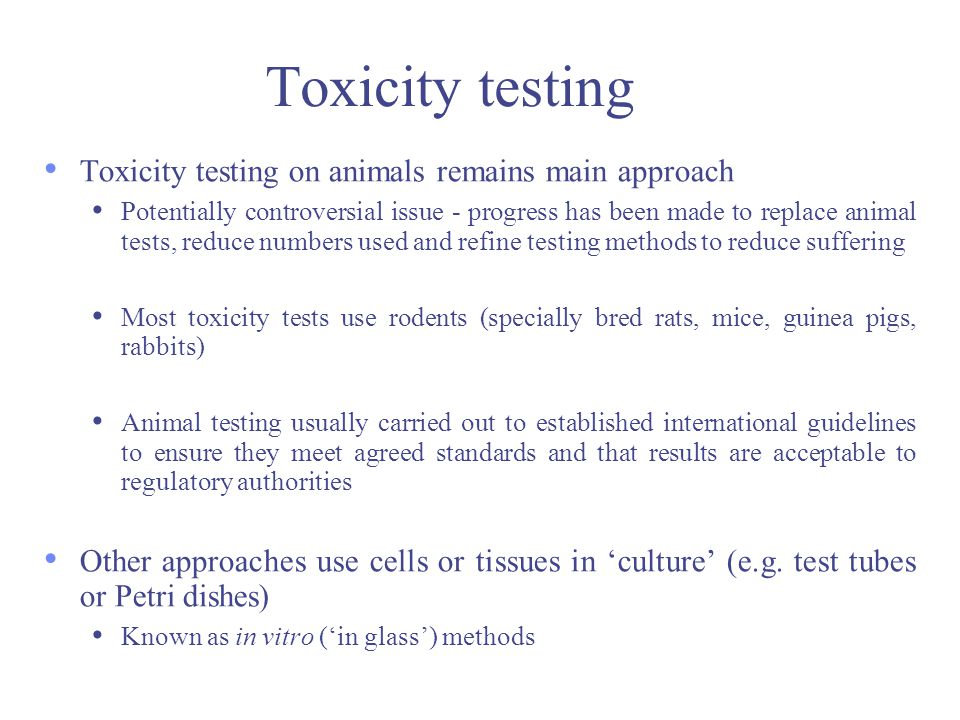 Toxicity testing Toxicity testing on animals remains main approach