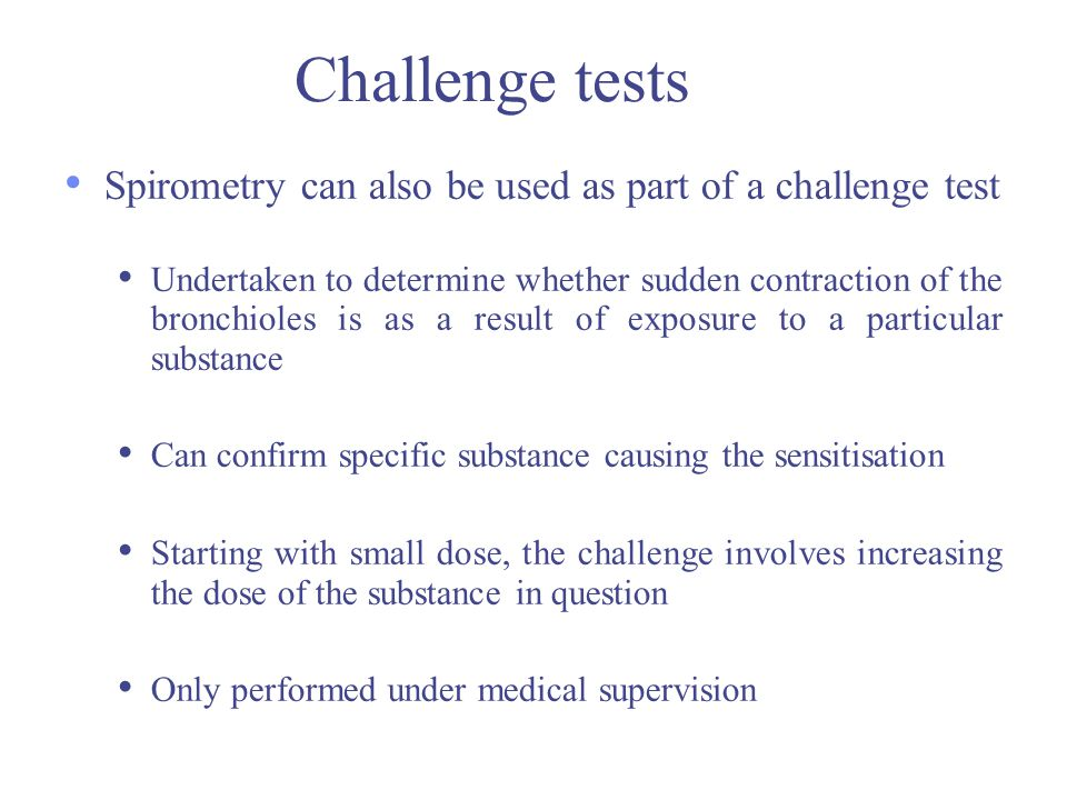 Challenge tests Spirometry can also be used as part of a challenge test.