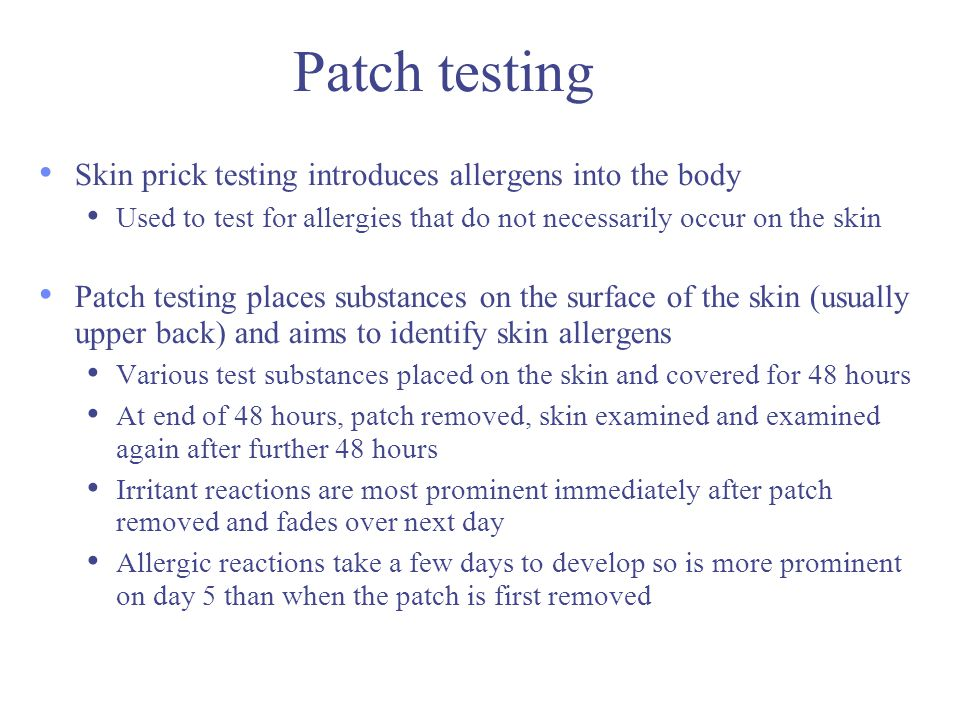 Patch testing Skin prick testing introduces allergens into the body