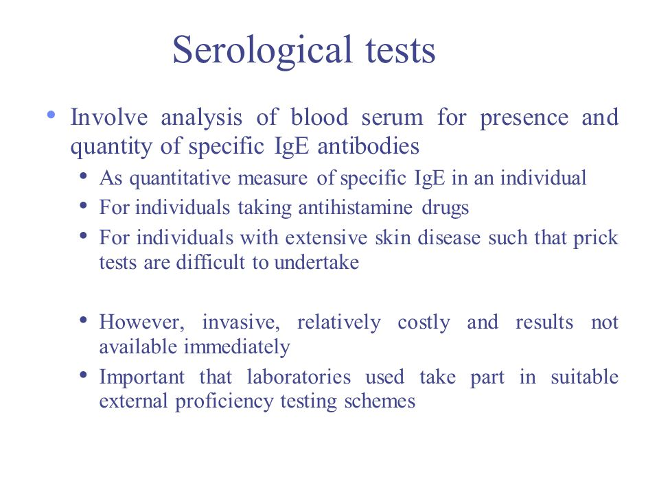 Serological tests Involve analysis of blood serum for presence and quantity of specific IgE antibodies.