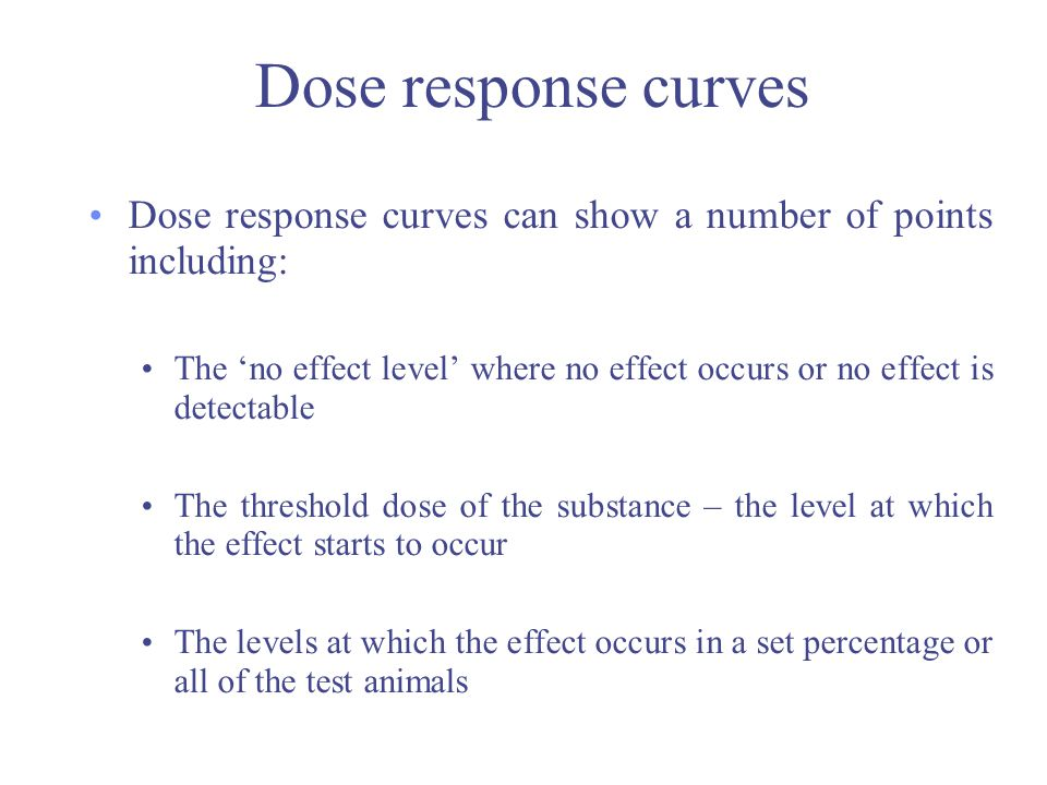 Dose response curves Dose response curves can show a number of points including: