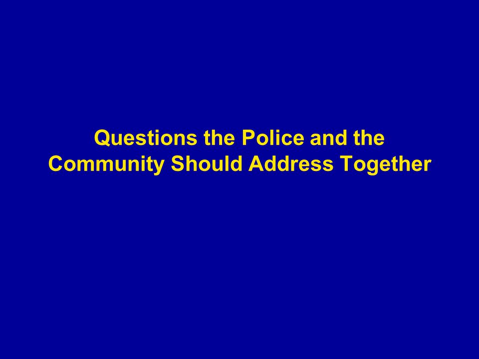 Questions the Police and the Community Should Address Together