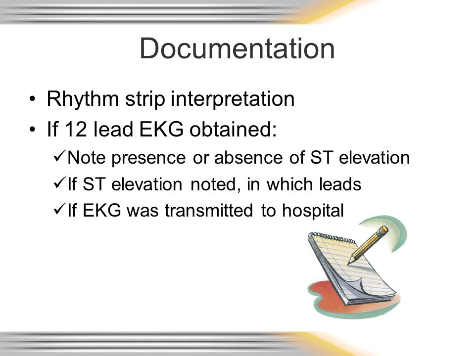 Documentation Rhythm strip interpretation If 12 lead EKG obtained:
