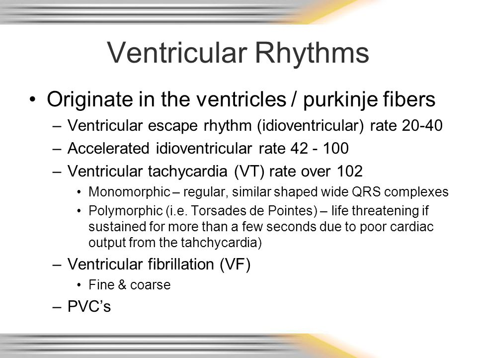 Ventricular Rhythms Originate in the ventricles / purkinje fibers