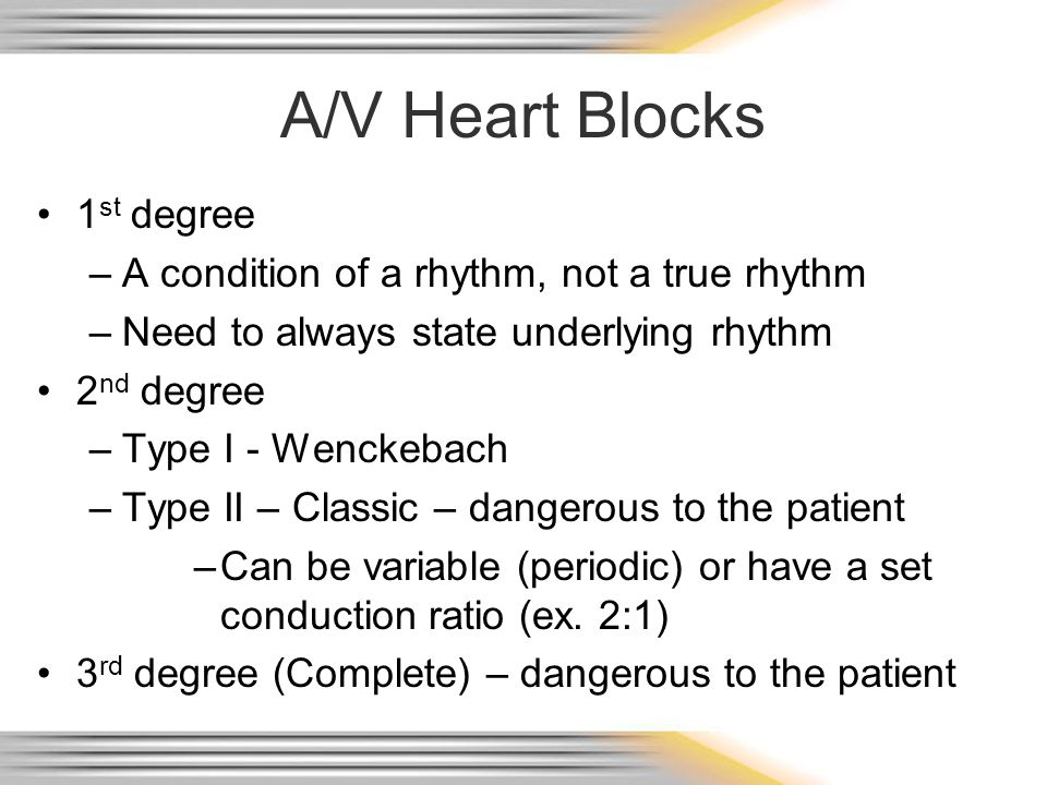 A/V Heart Blocks 1st degree A condition of a rhythm, not a true rhythm