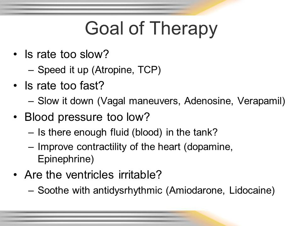 Goal of Therapy Is rate too slow Is rate too fast