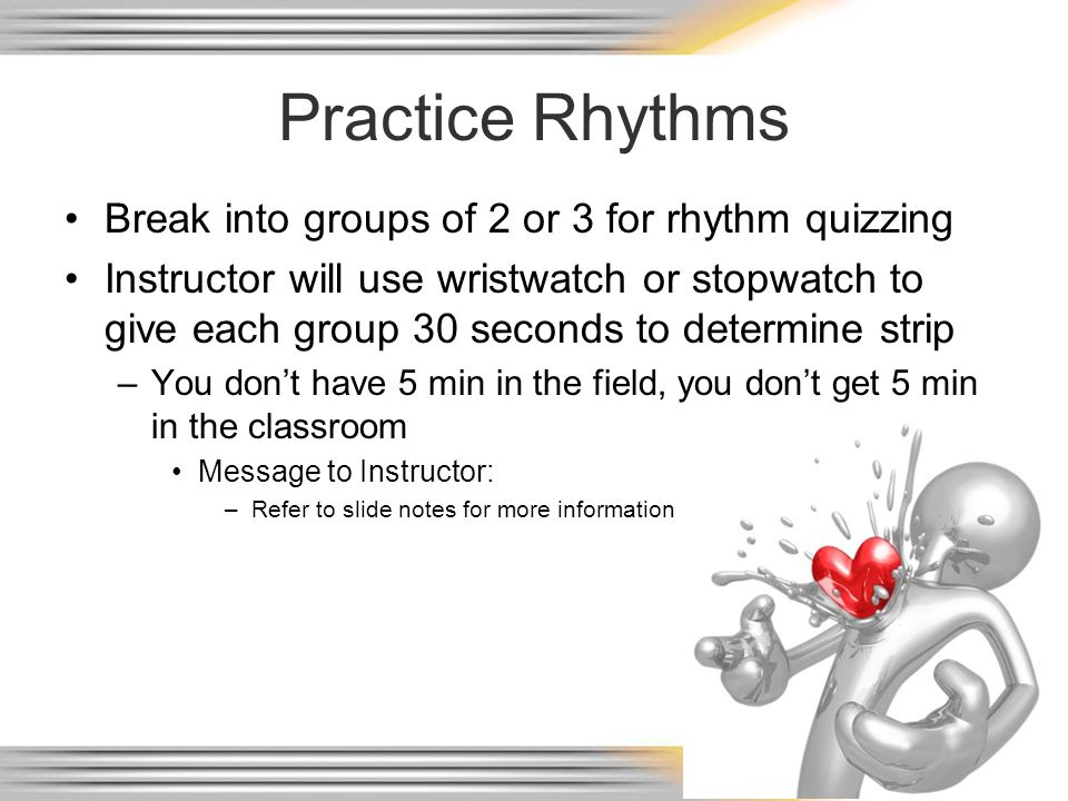 Practice Rhythms Break into groups of 2 or 3 for rhythm quizzing