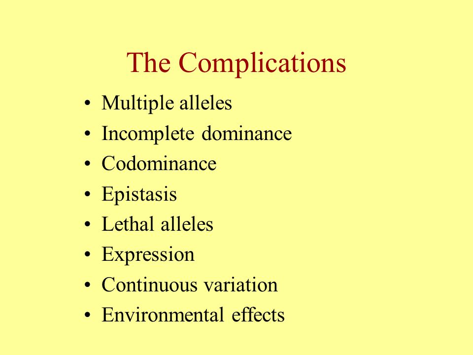 The Complications Multiple alleles Incomplete dominance Codominance