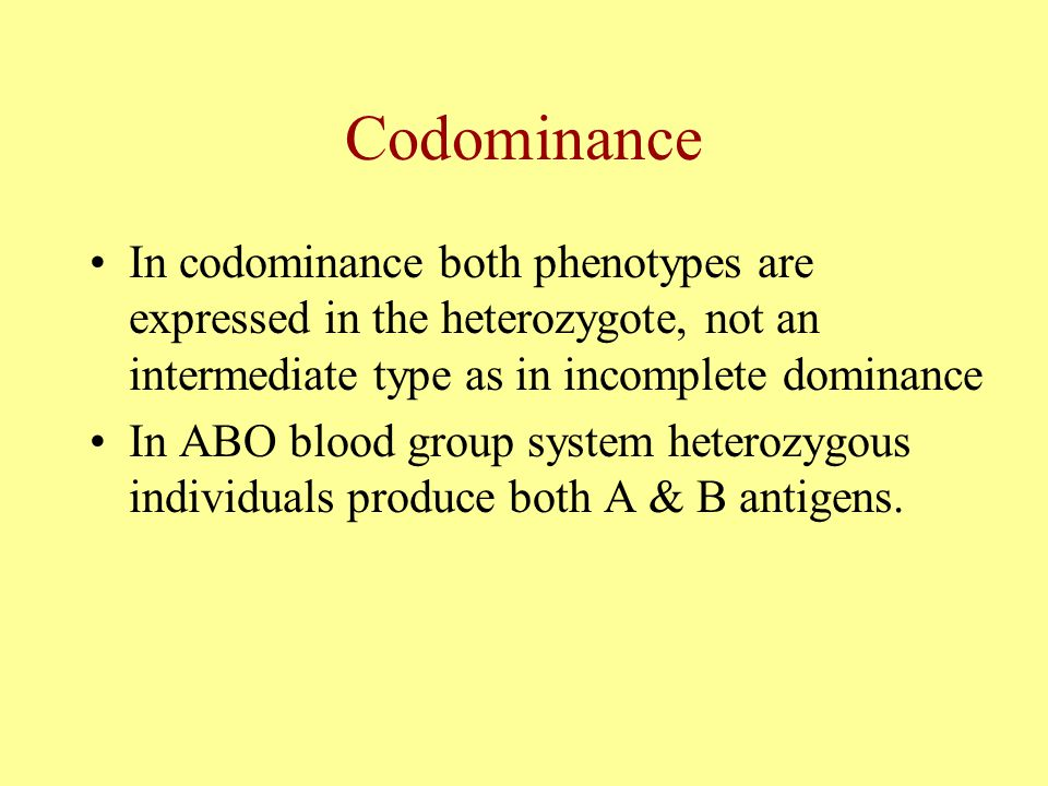Codominance In codominance both phenotypes are expressed in the heterozygote, not an intermediate type as in incomplete dominance.