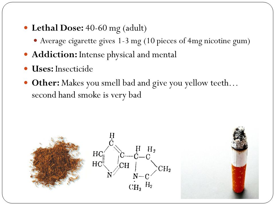 Lethal Dose: 40-60 mg (adult) Addiction: Intense physical and mental