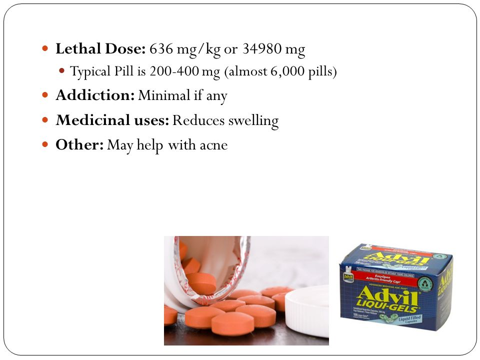 Lethal Dose: 636 mg/kg or 34980 mg Addiction: Minimal if any