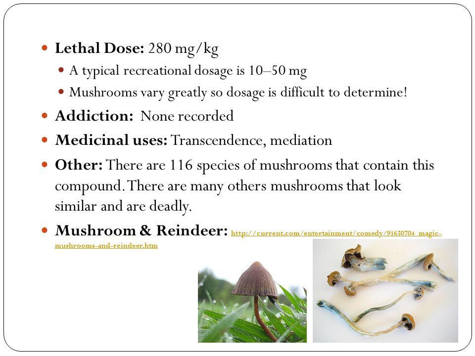 Addiction: None recorded Medicinal uses: Transcendence, mediation