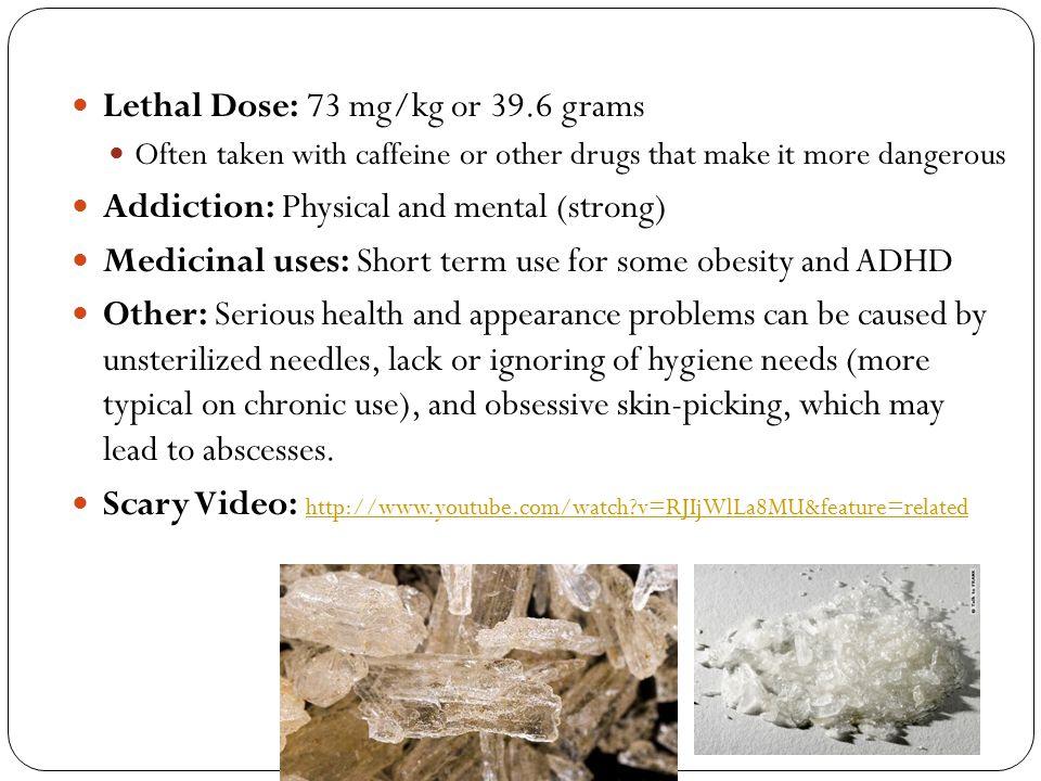 Lethal Dose: 73 mg/kg or 39.6 grams