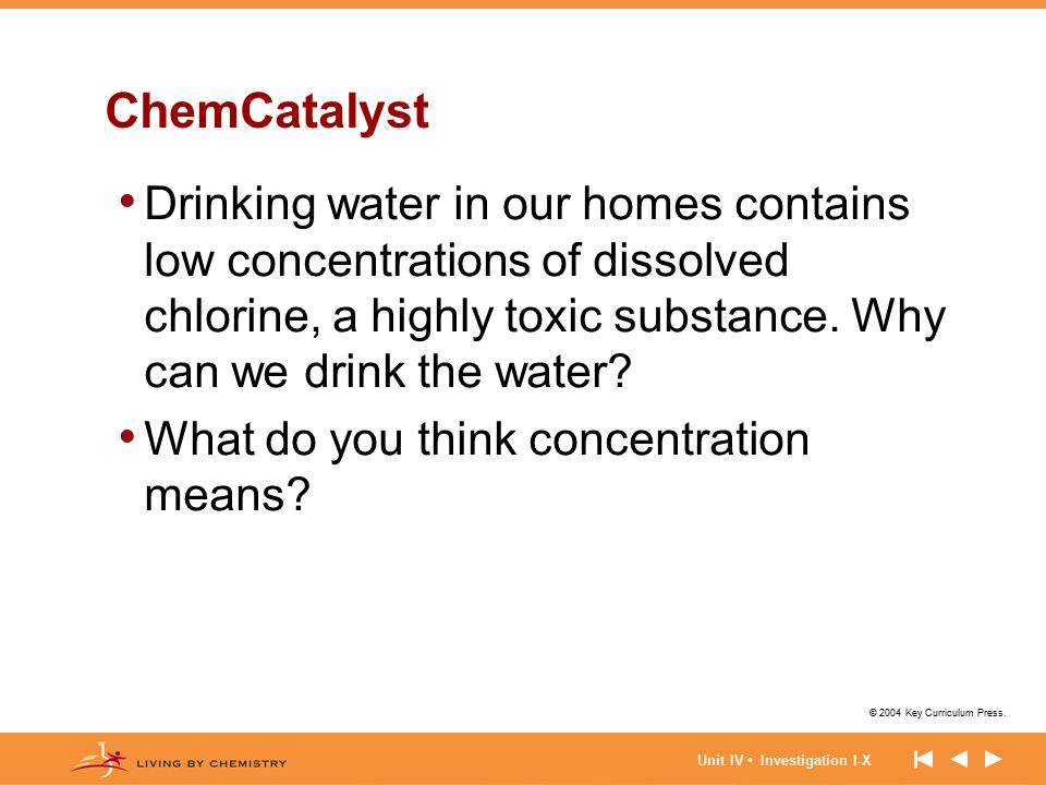ChemCatalyst Drinking water in our homes contains low concentrations of dissolved chlorine, a highly toxic substance. Why can we drink the water