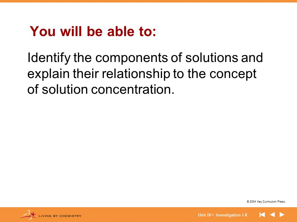 You will be able to: Identify the components of solutions and explain their relationship to the concept of solution concentration.