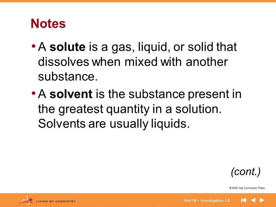 Notes A solute is a gas, liquid, or solid that dissolves when mixed with another substance.