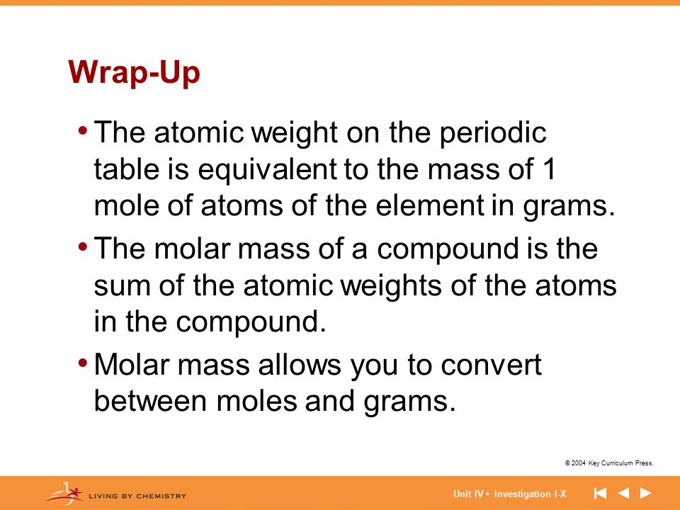 Wrap-Up The atomic weight on the periodic table is equivalent to the mass of 1 mole of atoms of the element in grams.