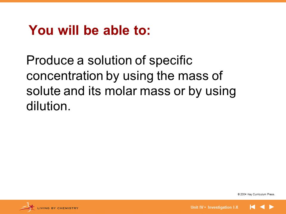 You will be able to: Produce a solution of specific concentration by using the mass of solute and its molar mass or by using dilution.