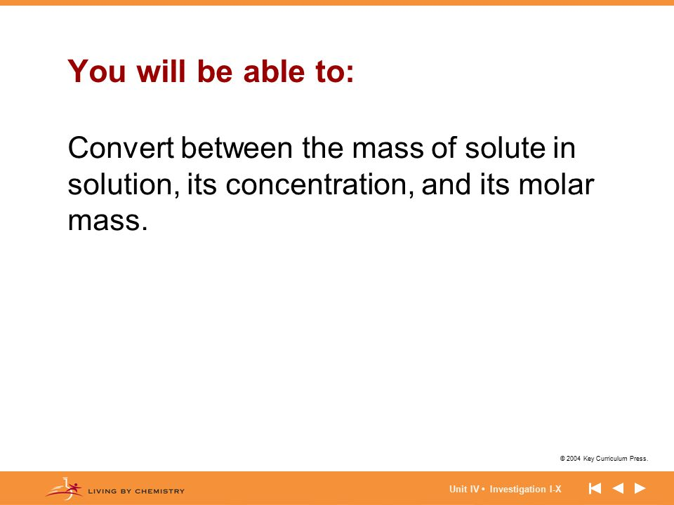 You will be able to: Convert between the mass of solute in solution, its concentration, and its molar mass.