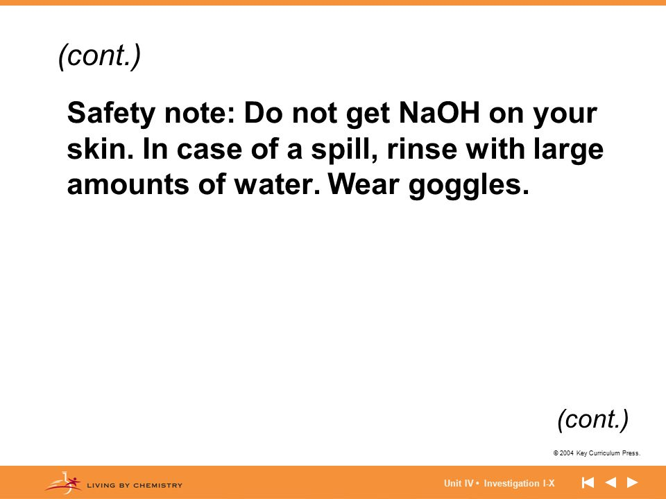 (cont.) Safety note: Do not get NaOH on your skin. In case of a spill, rinse with large amounts of water. Wear goggles.