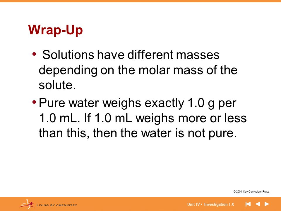 Wrap-Up Solutions have different masses depending on the molar mass of the solute.