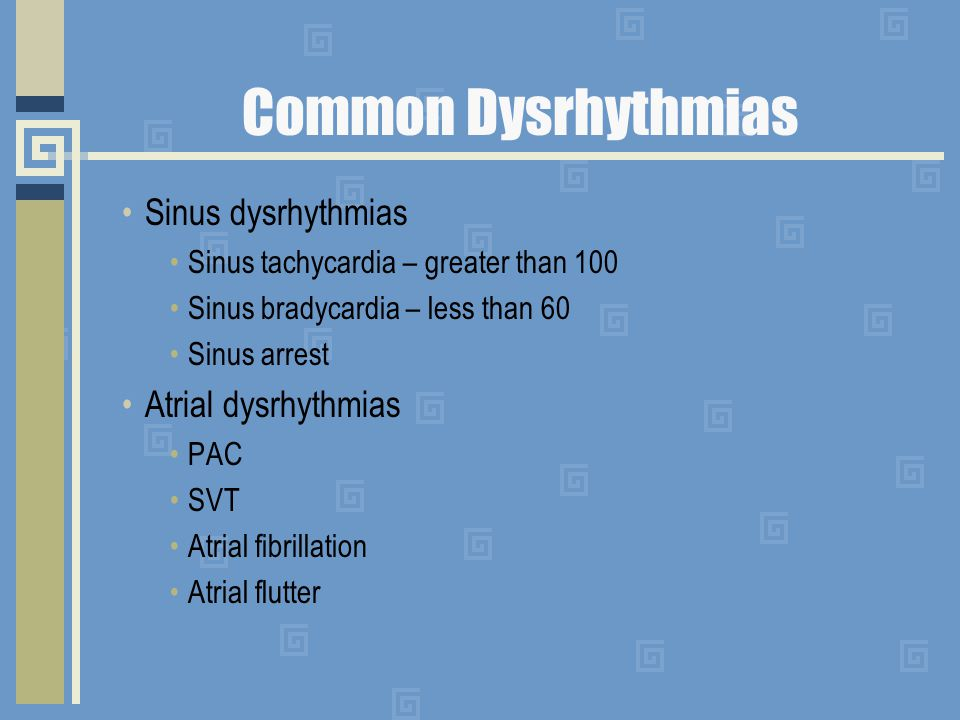 Common Dysrhythmias Sinus dysrhythmias Atrial dysrhythmias