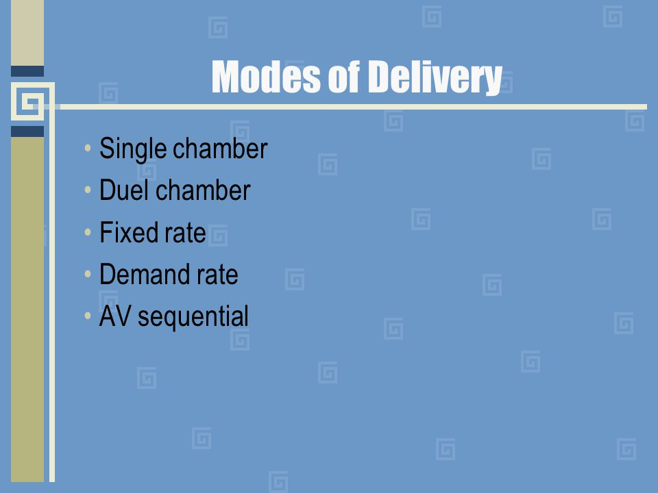 Modes of Delivery Single chamber Duel chamber Fixed rate Demand rate