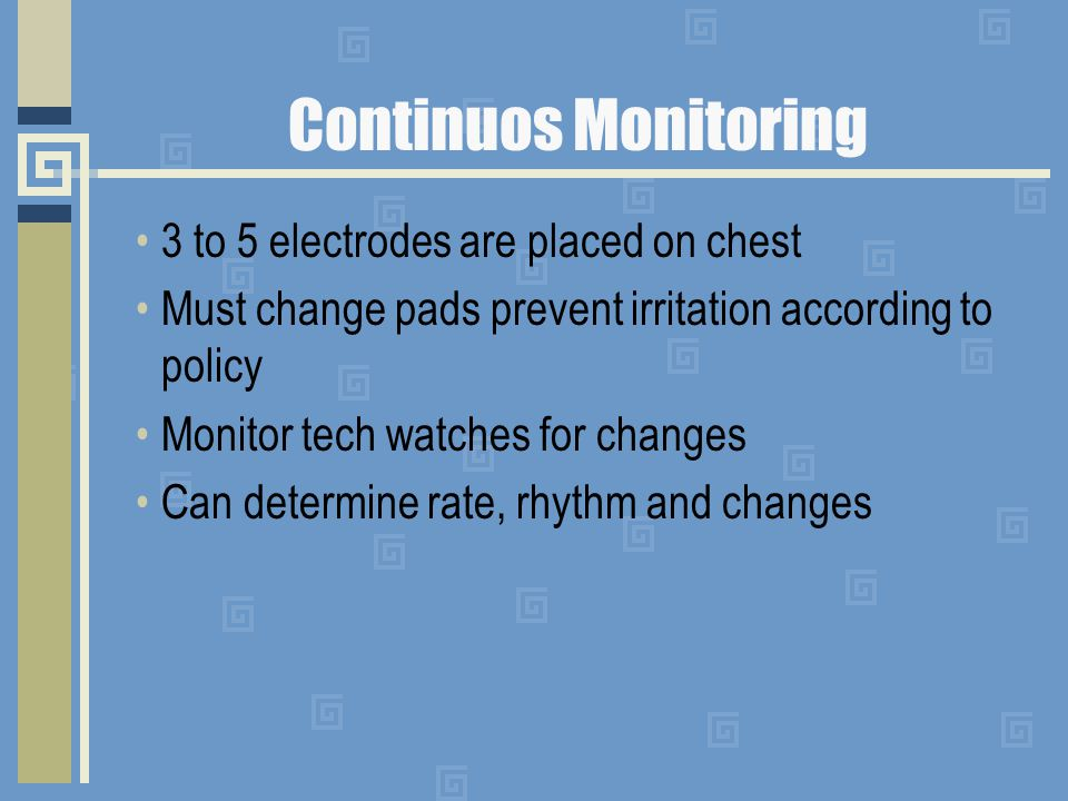 Continuos Monitoring 3 to 5 electrodes are placed on chest