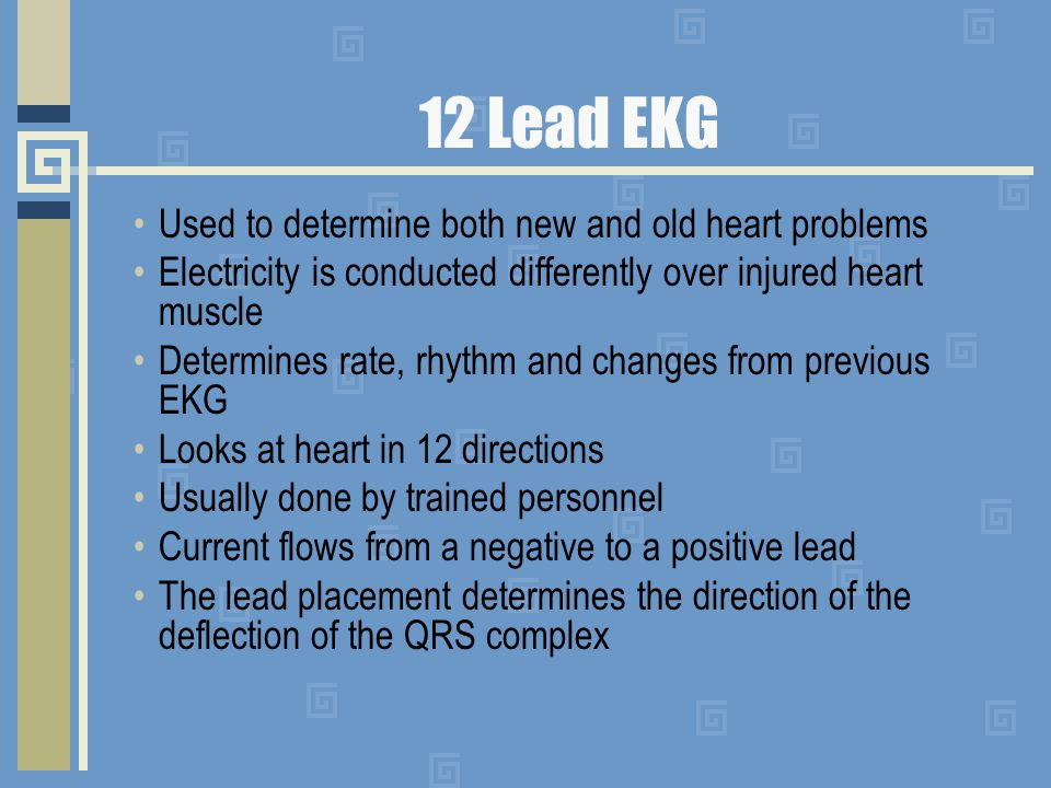 12 Lead EKG Used to determine both new and old heart problems