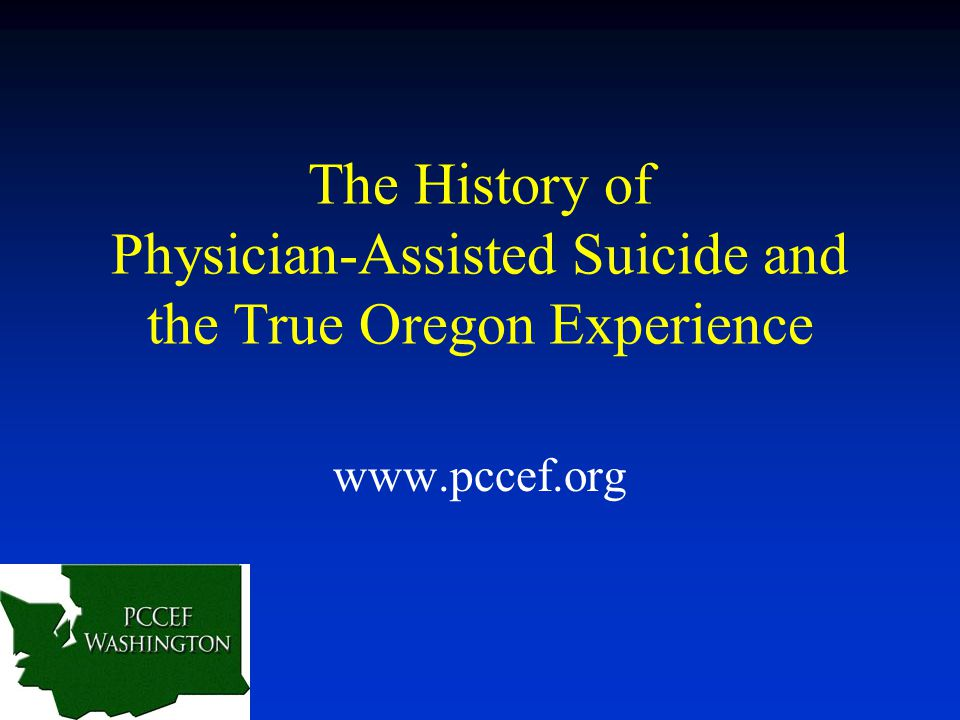 The History of Physician-Assisted Suicide and the True Oregon Experience