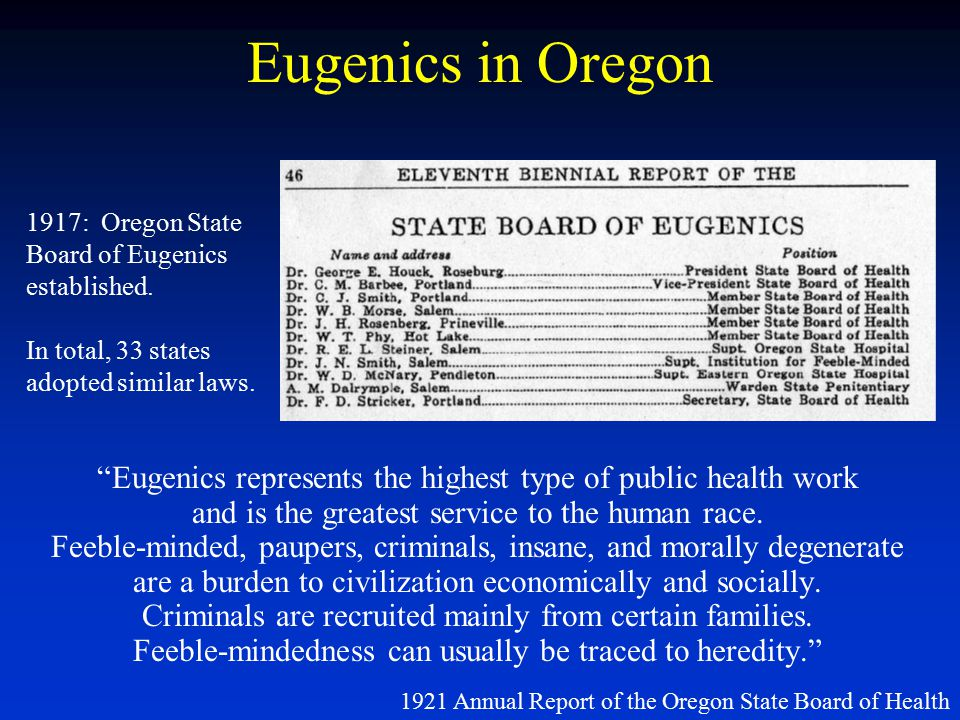 Eugenics in Oregon 1917: Oregon State Board of Eugenics established. In total, 33 states adopted similar laws.