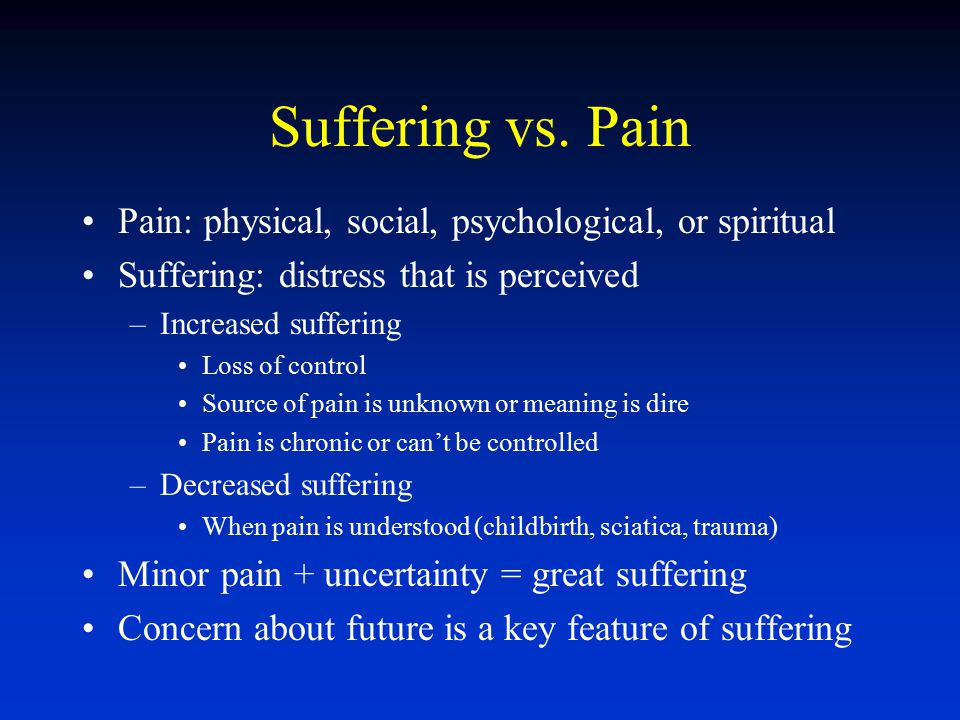 Suffering vs. Pain Pain: physical, social, psychological, or spiritual