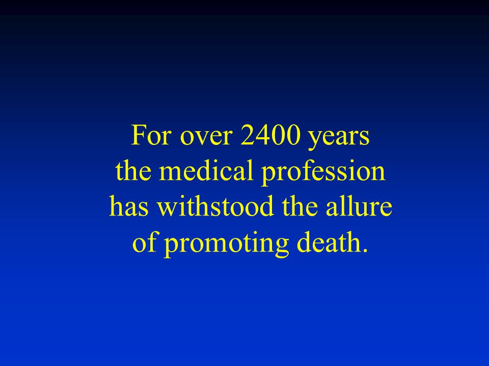 For over 2400 years the medical profession has withstood the allure of promoting death.