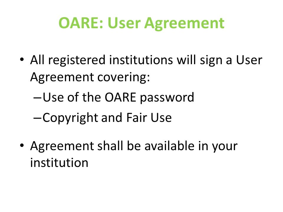 OARE: User Agreement All registered institutions will sign a User Agreement covering: Use of the OARE password.