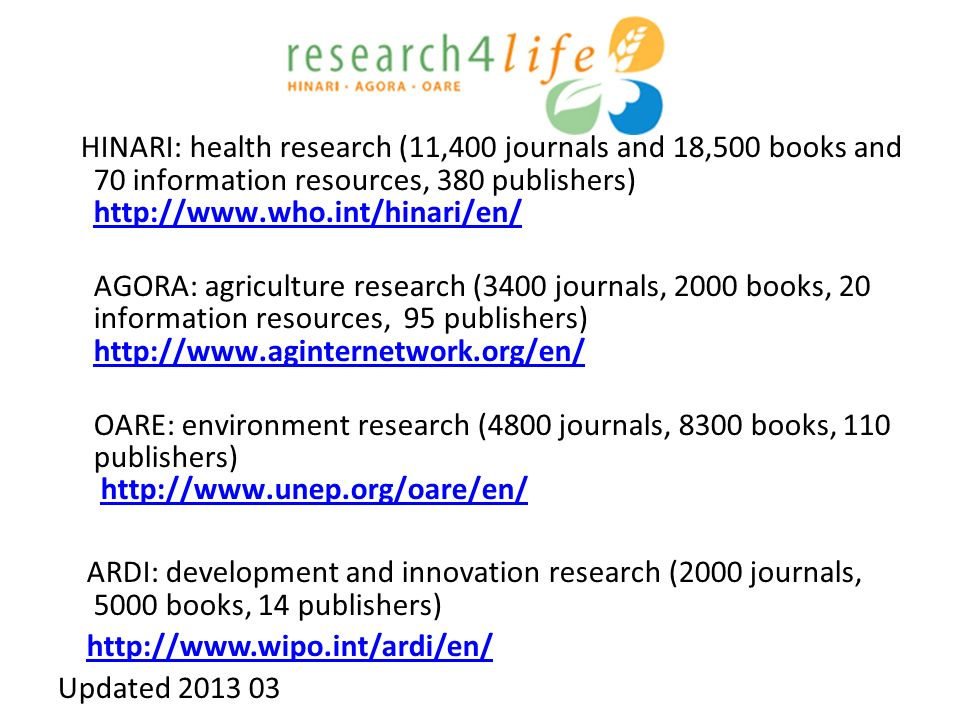 HINARI: health research (11,400 journals and 18,500 books and 70 information resources, 380 publishers) http://www.who.int/hinari/en/
