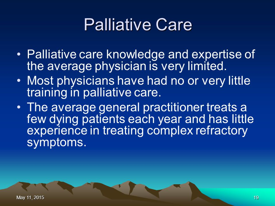 Palliative Care Palliative care knowledge and expertise of the average physician is very limited.