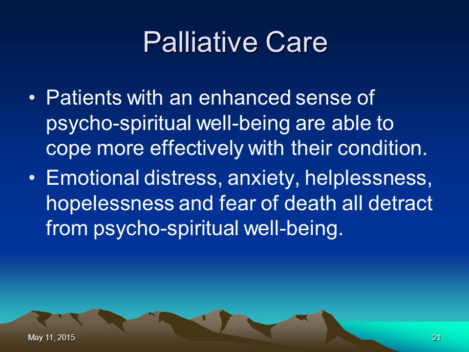 Palliative Care Patients with an enhanced sense of psycho-spiritual well-being are able to cope more effectively with their condition.