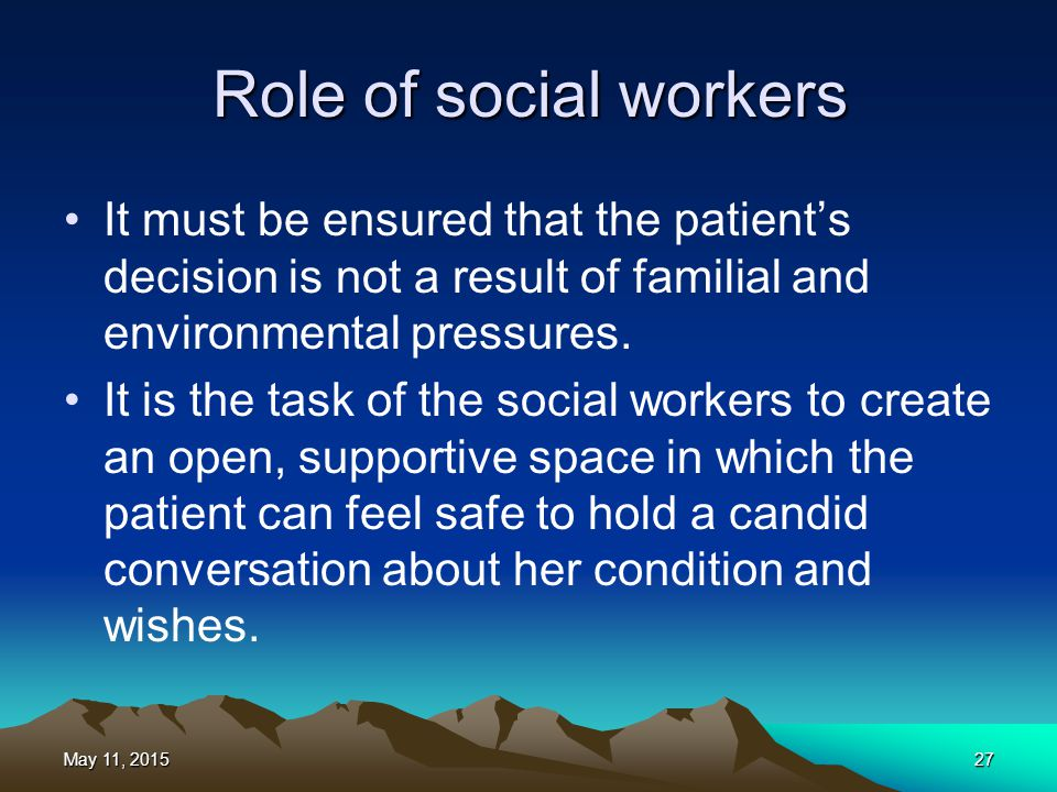 Role of social workers It must be ensured that the patient's decision is not a result of familial and environmental pressures.