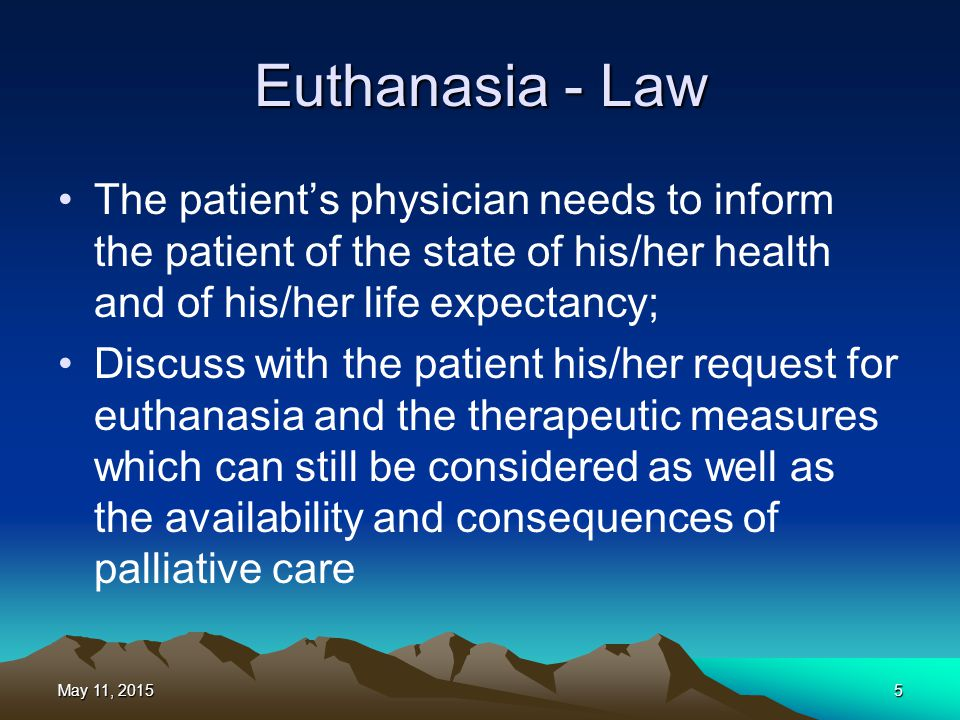Euthanasia - Law The patient's physician needs to inform the patient of the state of his/her health and of his/her life expectancy;